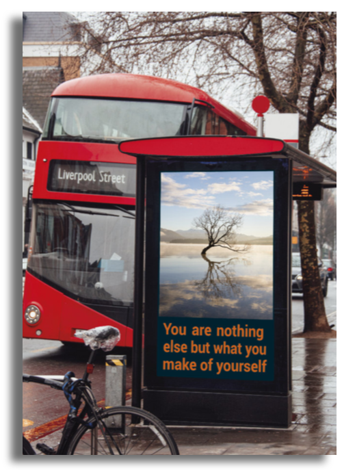 Bus stop with the message: You are nothing else but what you make yourself